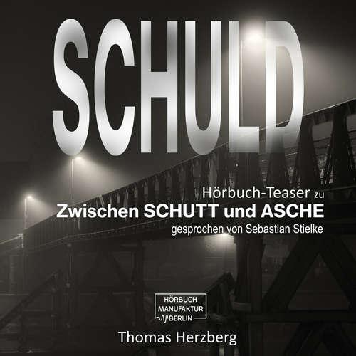 Hoerbuch Schuld - Zwischen Schutt & Asche (Hörbuch-Teaser) - Thomas Herzberg - Sebastian Stielke