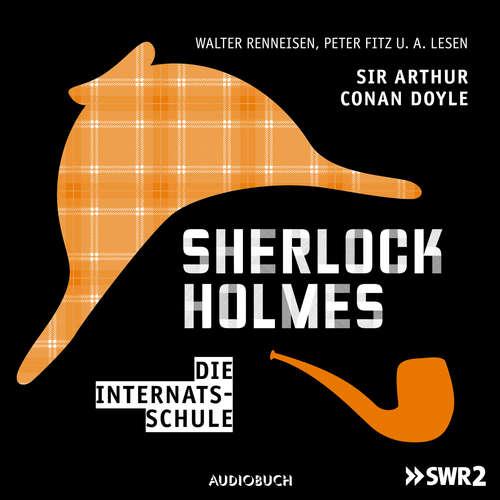 Hoerbuch Sherlock Holmes, Folge 3: Die Internatsschule - Arthur Conan Doyle - Walter Renneisen