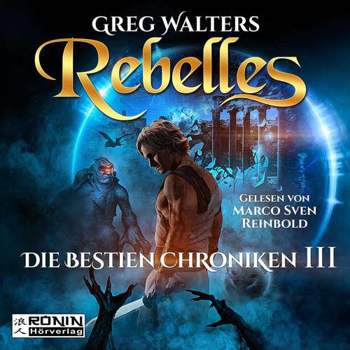 Hoerbuch Rebelles - Die Bestien Chroniken, Band 3 - Greg Walters - Marco Sven Reinbold