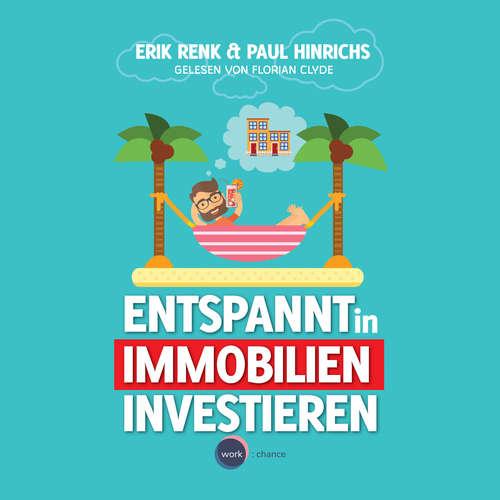 Hoerbuch Entspannt in Immobilien investieren - Die Praxisanleitung - Erik Renk - Florian Clyde
