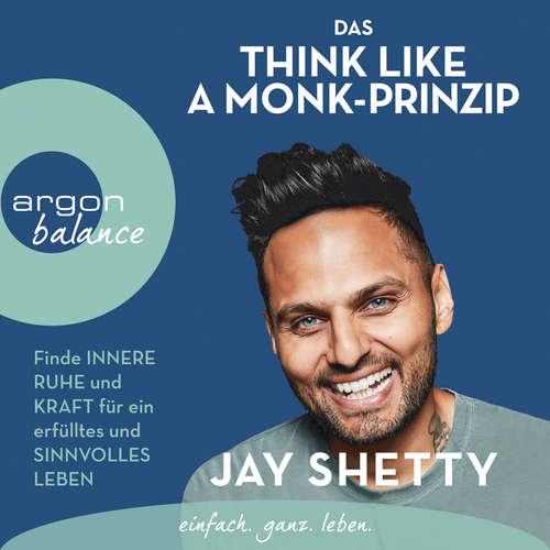 Hoerbuch Das Think Like a Monk-Prinzip - Finde innere Ruhe und Kraft für ein erfülltes und sinnvolles Leben - Jay Shetty - Oliver Kube