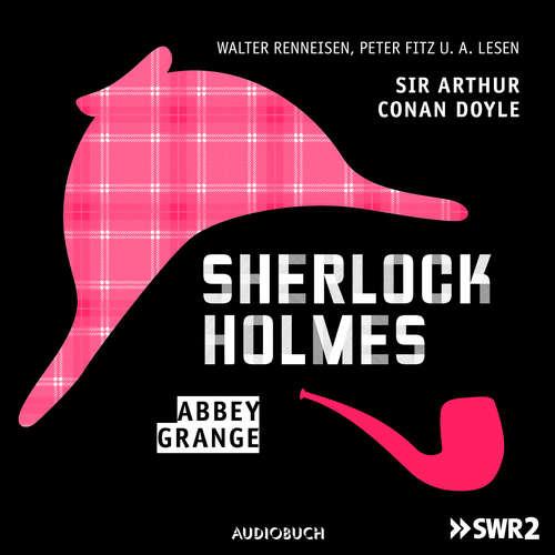 Hoerbuch Sherlock Holmes, Folge 5: Abbey Grange - Sir Arthur Conan Doyle - Walter Renneisen