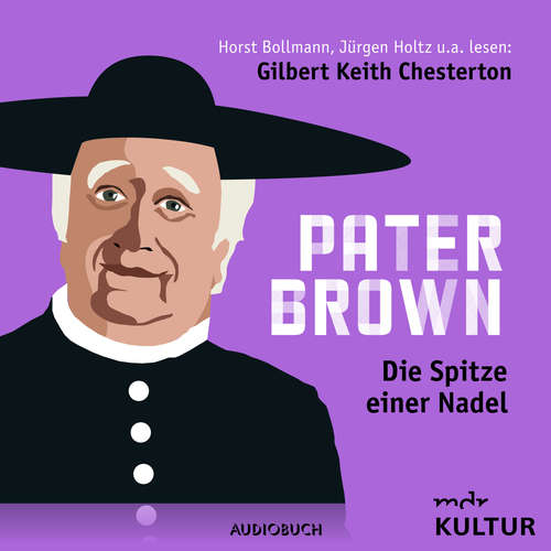 Hoerbuch Pater Brown, Folge 2: Die Spitze einer Nadel - Gilbert Keith Chesterton - Horst Bollmann