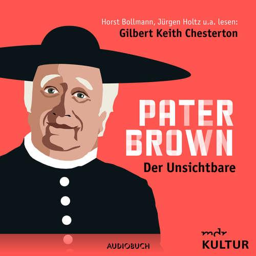Hoerbuch Pater Brown, Folge 1: Der Unsichtbare - Gilbert Keith Chesterton - Horst Bollmann