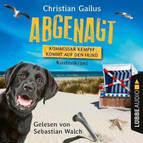 Hoerbuch Abgenagt - Kommissar Kempff kommt auf den Hund - Küsten-Krimi - Christian Gailus - Sebastian Walch