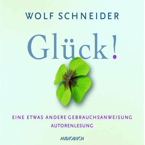 Hoerbuch Glück! - Eine etwas andere Gebrauchsanweisung - Wolf Schneider - Wolf Schneider