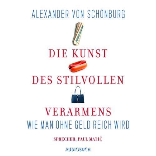 Hoerbuch Die Kunst des stilvollen Verarmens - Wie man ohne Geld reich wird - Alexander von Schönburg - Paul Matić