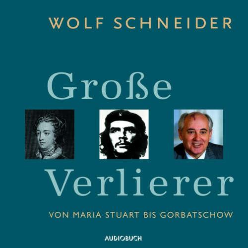 Hoerbuch Große Verlierer - Von Maria Stuart bis Gorbatschow - Wolf Schneider - Wolf Schneider