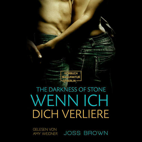 Hoerbuch Wenn ich dich verliere - The Darkness of Stone, Band 2 - Joss Brown - Amy Weidner