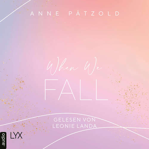 Audiobook When We Fall - LOVE NXT, Band 2 - Anne Pätzold - Leonie Landa