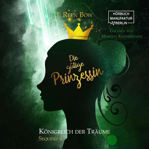 Hoerbuch Die gütige Prinzessin - Königreich der Träume, Sequenz 4 - I. Reen Bow - Martha Kindermann