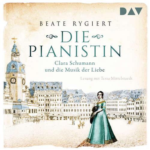 Hoerbuch Die Pianistin - Clara Schumann und die Musik der Liebe - Beate Rygiert - Tessa Mittelstaedt