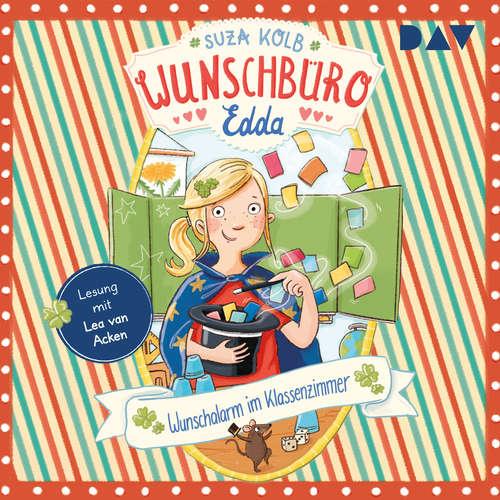 Hoerbuch Wunschalarm im Klassenzimmer - Wunschbüro Edda, Teil 4 - Suza Kolb - Lea van Acken