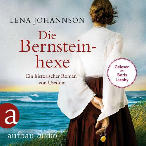 Hoerbuch Die Bernsteinhexe - Ein historischer Roman von Usedom - Lena Johannson - Boris Jacoby