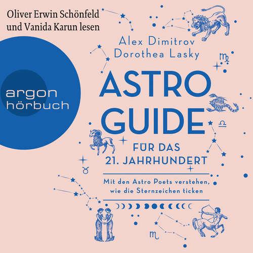 Hoerbuch Astro-Guide für das 21. Jahrhundert - Mit den Astro Poets verstehen, wie die Sternzeichen ticken - Dorothea Lasky - Oliver Erwin Schönfeld