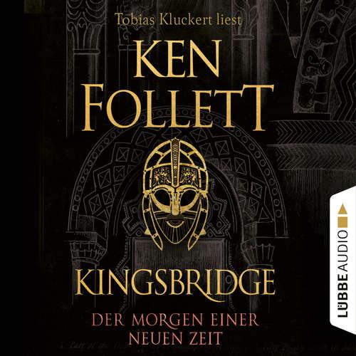 Hoerbuch Der Morgen einer neuen Zeit - Kingsbridge-Roman, Band 4 - Ken Follett - Tobias Kluckert