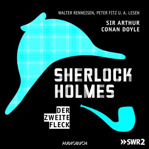 Hoerbuch Sherlock Holmes, Folge 6: Der zweite Fleck - Sir Arthur Conan Doyle - Walter Renneisen