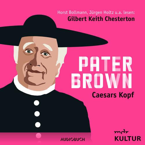 Hoerbuch Pater Brown, Folge 4: Caesars Kopf - Gilbert Keith Chesterton - Horst Bollmann