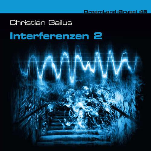 Hoerbuch Dreamland Grusel, Folge 45: Interferenzen 2 - Christian Gailus - Marc Schülert