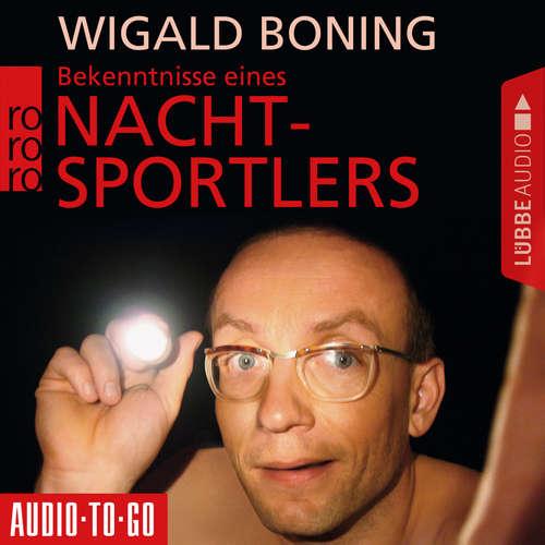 Hoerbuch Bekenntnisse eines Nachtsportlers - Wigald Boning - Wigald Boning