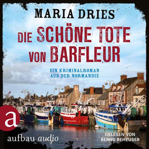 Hoerbuch Die schöne Tote von Barfleuer - Kommissar Philippe Lagarde - Ein Kriminalroman aus der Normandie, Band 2 - Maria Dries - Bernd Reheuser