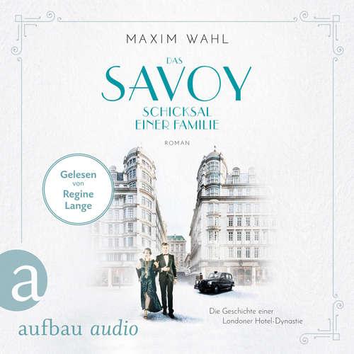 Hoerbuch Das Savoy - Schicksal einer Familie - Die SAVOY-Saga, Band 2 - Maxim Wahl - Regine Lange