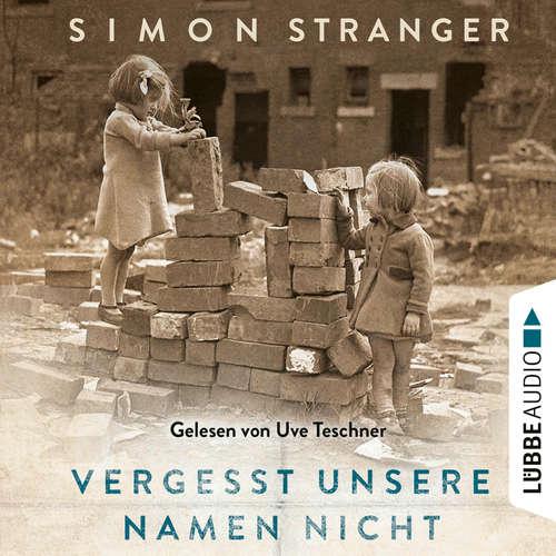 Hoerbuch Vergesst unsere Namen nicht - Simon Stranger - Uve Teschner
