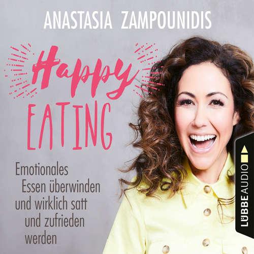 Hoerbuch Happy Eating - Emotionales Essen überwinden und wirklich satt und zufrieden werden - Anastasia Zampounidis - Anastasia Zampounidis