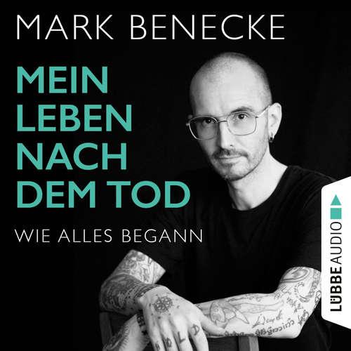 Hoerbuch Mein Leben nach dem Tod - Wie alles begann - Mark Benecke - Mark Benecke