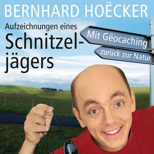 Hoerbuch Aufzeichnungen eines Schnitzeljägers - Bernhard Hoecker - Bernhard Hoecker