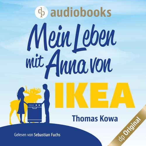 Hoerbuch Mein Leben mit Anna von IKEA - Anna von IKEA-Reihe, Band 1 - Thomas Kowa - Sebastian Fuchs