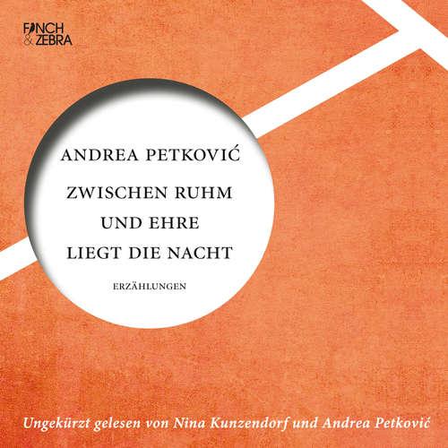Hoerbuch Zwischen Ruhm und Ehre liegt die Nacht - Andrea Petković - Nina Kunzendorf