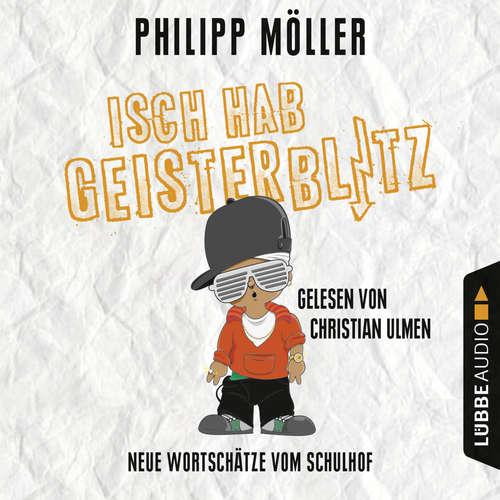 Hoerbuch Isch hab Geisterblitz - Neue Wortschätze vom Schulhof - Philipp Möller - Christian Ulmen
