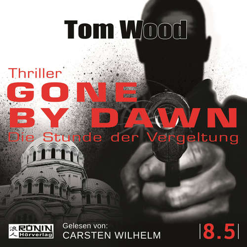 Hoerbuch Gone by Dawn - Die Stunde der Vergeltung - Tesseract, Band 8.5 - Tom Wood - Carsten Wilhelm