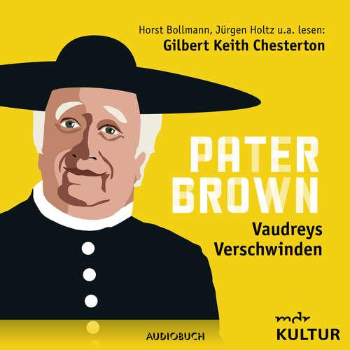 Hoerbuch Pater Brown, Folge 6: Vaudreys Verschwinden - Gilbert Keith Chesterton - Horst Bollmann