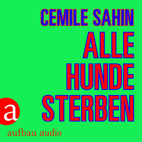 Hoerbuch Alle Hunde sterben - Cemile Sahin - Maryam Zaree