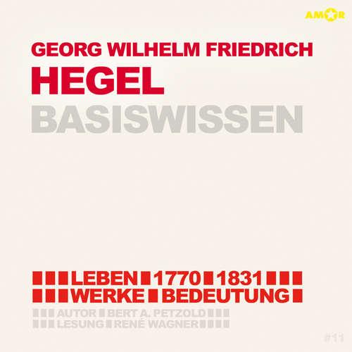Hoerbuch Georg Friedrich Wilhelm Hegel (1770-1831) Basiswissen - Leben, Werk, Bedeutung (Ungekürzt) - Bert Alexander Petzold - René Wagner