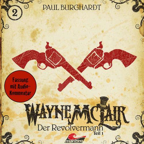 Hoerbuch Wayne McLair, Folge 2: Der Revolvermann, Teil 1 - Paul Burghardt - Felix Würgler