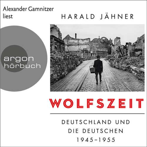 Hoerbuch Wolfszeit - Deutschland und die Deutschen 1945 - 1955 - Harald Jähner - Alexander Gamnitzer