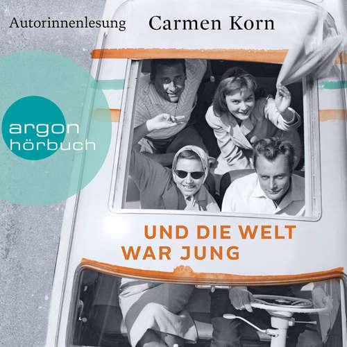 Hoerbuch Und die Welt war jung - Drei-Städte-Saga, Band 1 - Carmen Korn - Carmen Korn