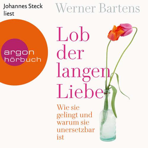 Hoerbuch Lob der langen Liebe - Wie sie gelingt und warum sie unersetzbar ist - Werner Bartens - Johannes Steck