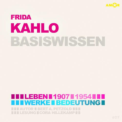 Hoerbuch Frida Kahlo (1907-1954) Basiswissen - Leben, Werk, Bedeutung (Ungekürzt) - Bert Alexander Petzold - Cora Hillekamp