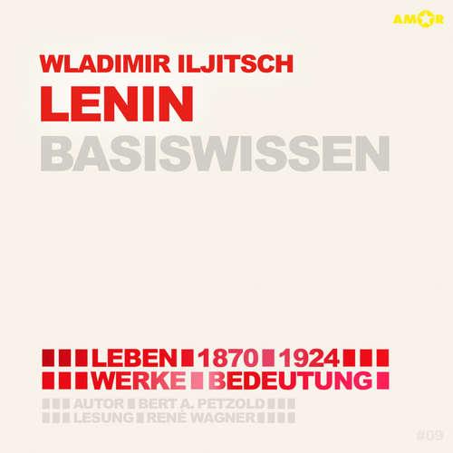 Hoerbuch Wladimir Iljitsch Lenin (1870-1924) Basiswissen - Leben, Werk, Bedeutung (Ungekürzt) - Bert Alexander Petzold - René Wagner