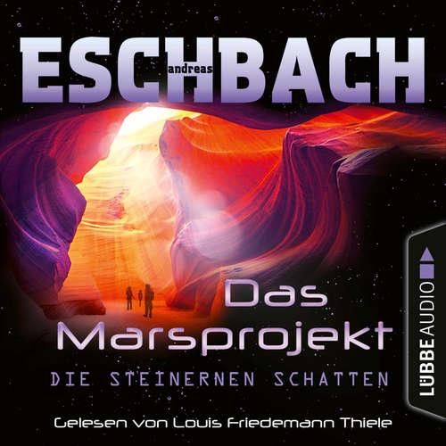 Hoerbuch Die steinernen Schatten - Das Marsprojekt, Teil 4 - Andreas Eschbach - Louis Friedemann Thiele