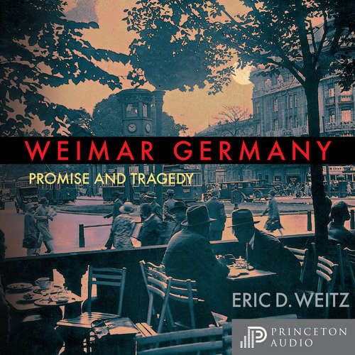 Audiobook Weimar Germany - Promise and Tragedy, Weimar Centennial Edition - Eric D. Weitz - Robert G. Slade
