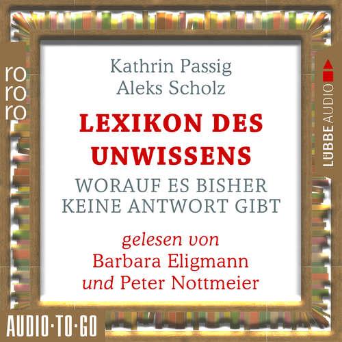 Hoerbuch Lexikon des Unwissens - Worauf es bisher keine Antwort gibt - Kathrin Passig - Barbara Eligmann