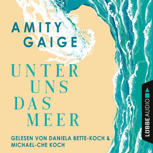 Hoerbuch Unter uns das Meer - Amity Gaige - Daniela Bette-Koch