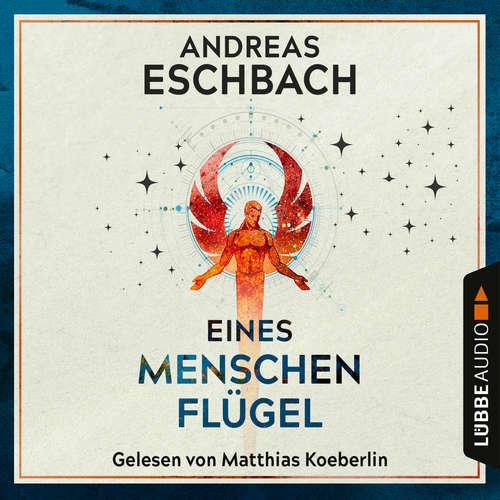 Hoerbuch Eines Menschen Flügel - Andreas Eschbach - Matthias Koeberlin