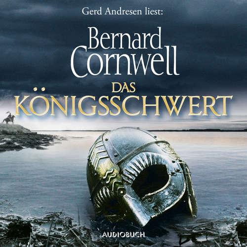 Hoerbuch Das Königsschwert - Die Uhtred-Saga, Band 12 - Bernard Cornwell - Gerd Andresen
