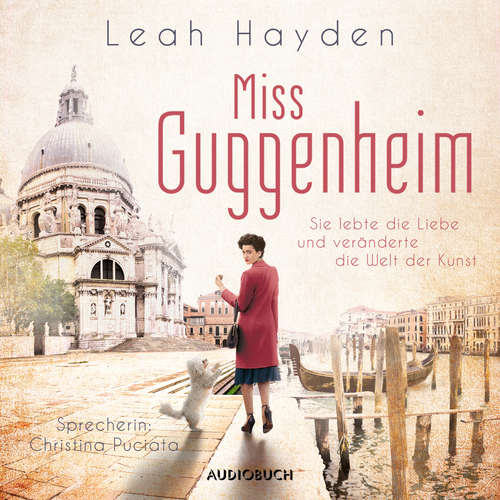 Hoerbuch Miss Guggenheim - Sie lebte die Liebe und veränderte die Welt der Kunst - Leah Hayden - Christina Puciata
